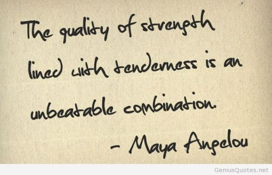 quots-strength-tenderness-maya-angelou-quote-2052671 (1)